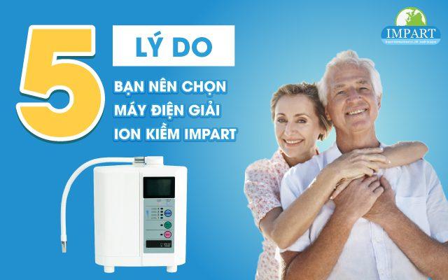 5 lý do chọn máy ion kiềm Impart