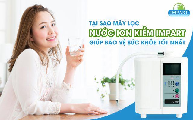 Tại sao nước ion kiềm Impart bảo vệ sức khỏe tốt